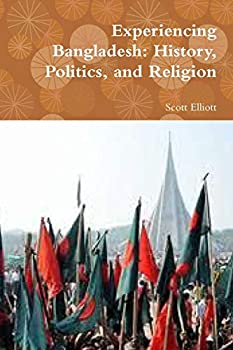 Experiencing Bangladesh: History, Politics, and Religion 1329015487 Book Cover