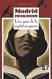 Madrid 1936-1939 : una guía de la capital en guerra
