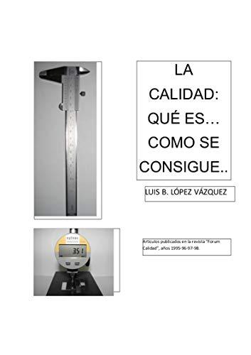 La Calidad: Qué es...como se consigue.: Requisitos de la Norma ISO 9000 (Spanish Edition)
