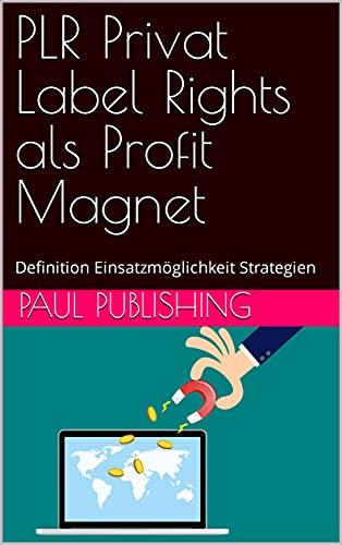 PLR Privat Label Rights als Profit Magnet: Definition Einsatzmöglichkeit Strategien