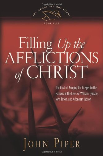 Filling up the Afflictions of Christ: The Cost of Bringing the Gospel to the Nations in the Lives of William Tyndale, Adoniram Judson, and John Paton (Paperback Edition) (5)