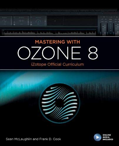 Cook, F: Mastering with iZotope Ozone 8 (iZotope Official Curiculum)