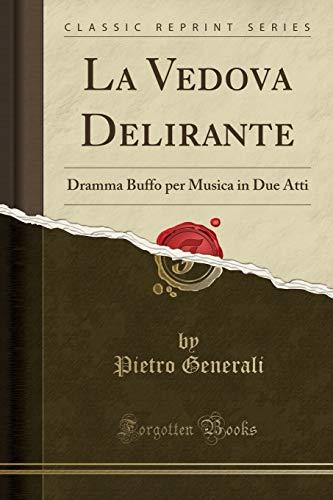 La Vedova Delirante Dramma Buffo Per Musica In Due Atti Classic Reprint