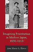 Imagining Prostitution in Modern Japan, 1850-1913 (New Studies in Modern Japan)