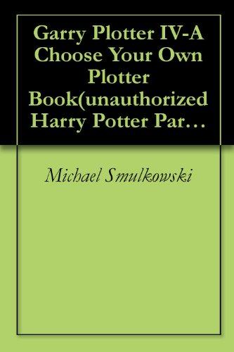 Garry Plotter IV-A Choose Your Own Plotter Book(unauthorized Harry Potter Parody) (English Edition) eBook: Smulkowski, Michael: Amazon.es: Tienda Kindle