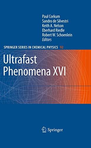 Ultrafast Phenomena XVI: Proceedings of the 16th International Conference, Palazzo dei Congressi Stresa, Italy, June 9--13, 2008 (Springer Series in Chemical Physics (92), Band 92)
