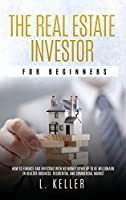 The Real Estate Investor for Beginners: how to finance and investing with no money down up to be a millionaire in Realtor Business. Residential and commercial market (Real Estate Home & Business)