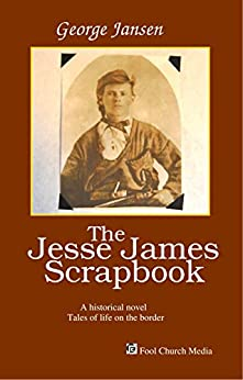 [George Jansen]のThe Jesse James Scrapbook (English Edition)