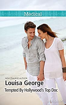 Tempted By Hollywood's Top Doc (The Hollywood Hills Clinic Book 3) by [Louisa George]