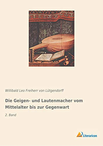 Die Geigen- und Lautenmacher vom Mittelalter bis zur Gegenwart: 2. Band