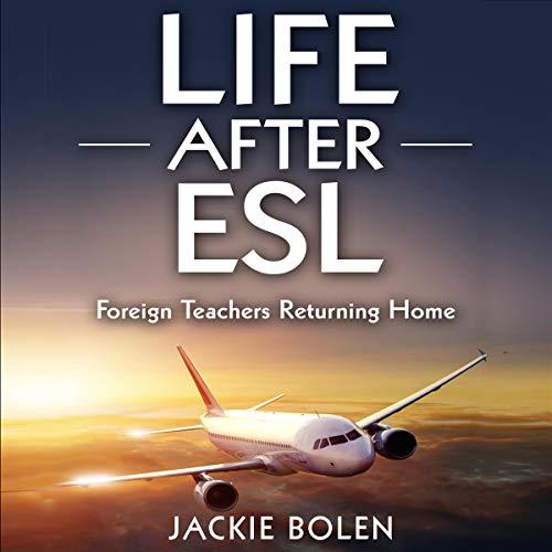 Life After ESL: Foreign Teachers Returning Home audiobook cover art