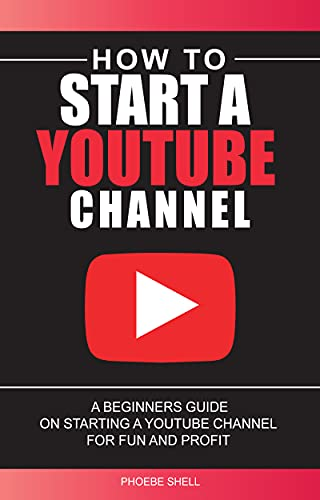 How to Start a YouTube Channel : A Beginners Guide on Starting a YouTube Channel for Fun and Profit | the easy way 2021 (English Edition)