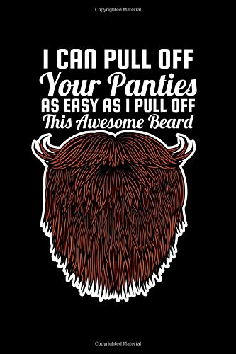 """I Can Pull of Your Panties As Easy as I Pull Off this Awesome Beard: Journal / Notebook / Diary Gift - 6""""x9"""" - 120 pages - White Lined Paper - Matte Cover"""