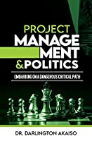 Project Management and Politics: Embarking on a Dangerous Critical Path