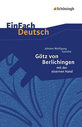 EinFach Deutsch Textausgaben: Johann Wolfgang von Goethe: Götz von Berlichingen: Klassen 8 - 10