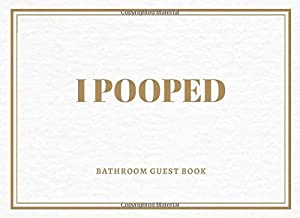 I Pooped Bathroom Guest Book: A Funny Bathroom Guest Book, House Warming Gift, Gag Gift, White Elephant Gift Ideas for Adults, Men and Women