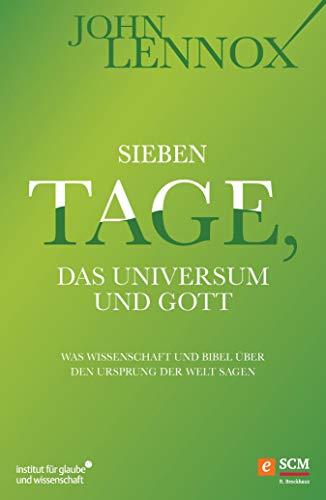 Sieben Tage, das Universum und Gott: Was Wissenschaft und Bibel über den Ursprung der Welt sagen (Institut für Glaube und Wissenschaft)