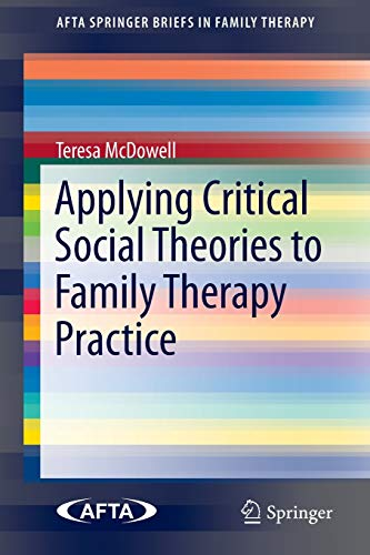 Compare Textbook Prices for Applying Critical Social Theories to Family Therapy Practice AFTA SpringerBriefs in Family Therapy 2015 Edition ISBN 9783319156323 by McDowell, Teresa