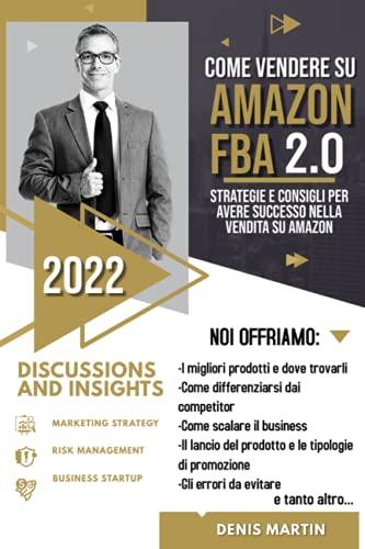 Amazon FBA 2.0; Strategie e Consigli Per Avere Successo Nella Vendita Su Amazon
