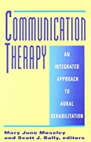 Communication Therapy: An Integrated Approach to Aural Rehabilitation With Deaf and Hard of Hearing Adolescents and Adults