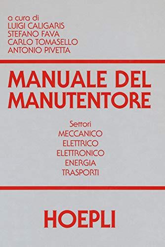 Manuale del manutentore. Per gli Ist. tecnici industriali
