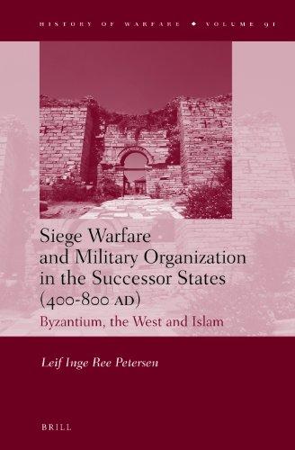 Siege Warfare and Military Organization in the Successor States (400-800 A.D.) (History of Warfare)