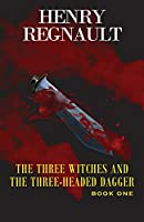 The Three Witches and the Three-Headed Dagger: Book One