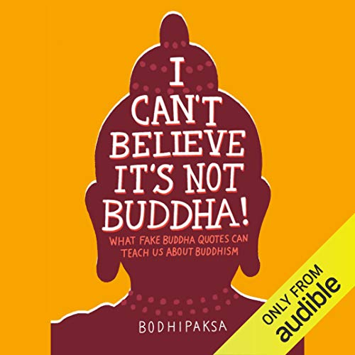 I Can't Believe It's Not Buddha!     What Fake Buddha Quotes Can Teach Us About Buddhism              Written by:                                                                                                                                 Bodhipaksa                               Narrated by:                                                                                                                                 Bodhipaksa                      Length: 2 hrs and 32 mins     1 rating     Overall 5.0