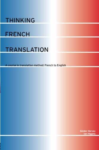 Thinking French Translation: A Course in Translation Method: French to English