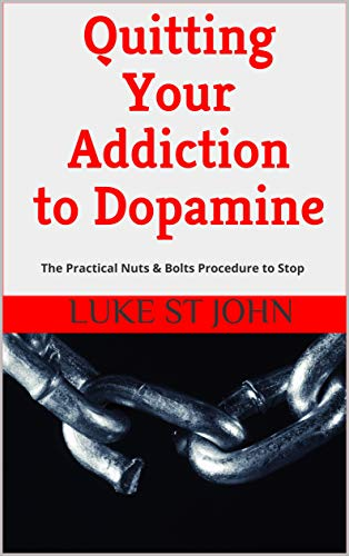 Quitting Your Addiction to Dopamine: The Practical Nuts & Bolts Procedure to Stop (English Edition)