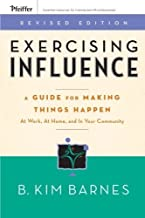 Exercising Influence: A Guide For Making Things Happen at Work, at Home, and in Your Community by Barnes, B. Kim (2006) Paperback