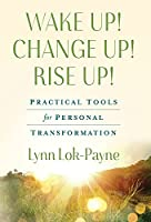 Wake Up! Change Up! Rise Up!: Practical Tools for Personal Transformation