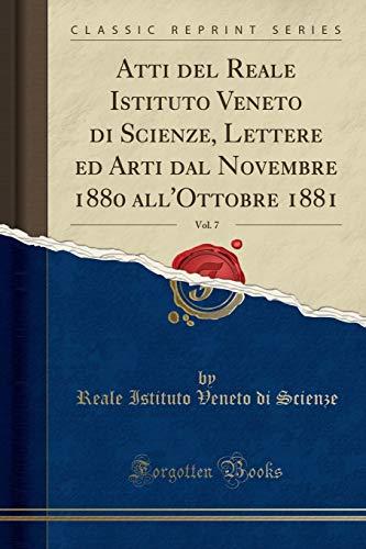 Atti del Reale Istituto Veneto Di Scienze, Lettere Ed Arti Dal Novembre 1880 All'ottobre 1881, Vol. 7 (Classic Reprint)