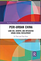 Peri-Urban China: Land Use, Growth, and Integrated Urban–Rural Development (Routledge Critical Studies in Urbanism and the City)