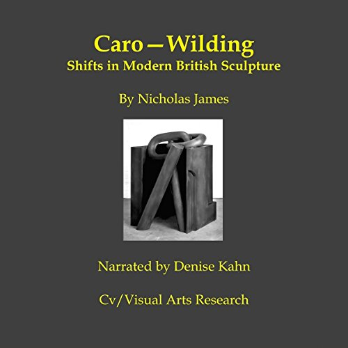Caro-Wilding     Shifts in Modern British Sculpture              By:                                                                                                                                 Nicholas James                               Narrated by:                                                                                                                                 Denise Kahn                      Length: 26 mins     Not rated yet     Overall 0.0