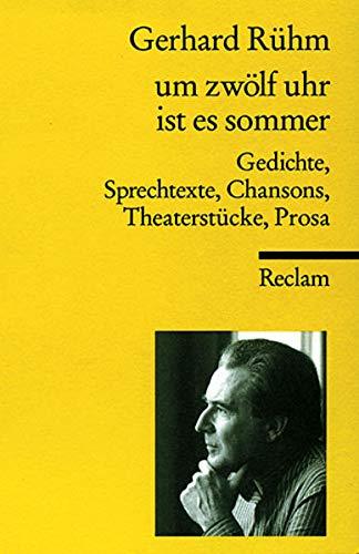um zwölf uhr ist es sommer: Gedichte, Sprechtexte, Chansons, Theaterstücke, Prosa (Reclams Universal-Bibliothek)