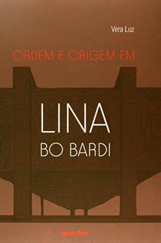 Ordem e Origem em Lina Bo Bardi