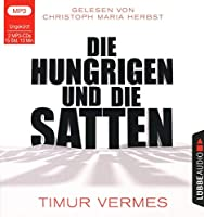 Die Hungrigen und die Satten: Ungekrzt.