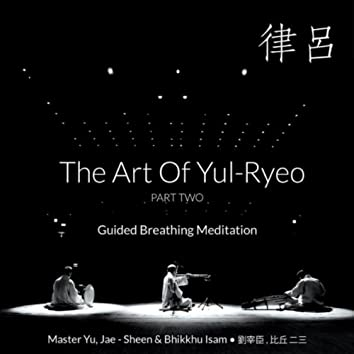 The Art of Yul-Ryeo, Pt. 2: Guided Breathing Meditation