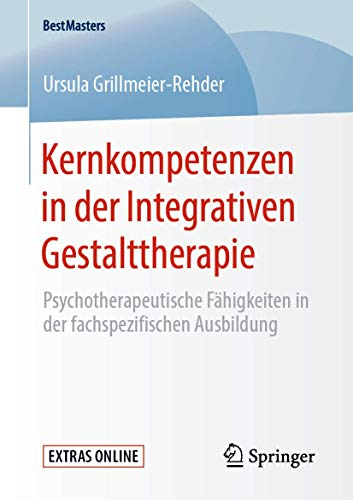 Kernkompetenzen in der Integrativen Gestalttherapie: Psychotherapeutische Fähigkeiten in der fachspezifischen Ausbildung (BestMasters)