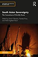South Asian Sovereignty: The Conundrum of Worldly Power (Exploring the Political in South Asia)
