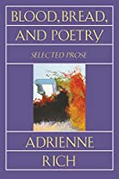Blood, Bread, and Poetry: Selected Prose 1979 -1985 (Norton Paperback)
