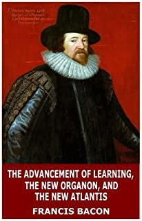 The Advancement of Learning, The New Organon, and The New Atlantis