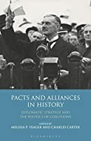 Pacts and Alliances in History: Diplomatic Strategy and the Politics of Coalitions (International Library of Twentieth Century History)