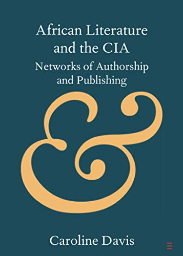 African Literature and the CIA: Networks of Authorship and Publishing...