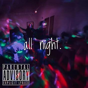all night.