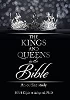 The Kings and Queens in the Bible: An Outline Study