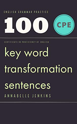 English Grammar Practice - Certificate in proficiency of English: 100 CPE Key word transformation sentences (English Edition)