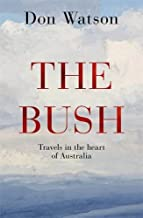 The Bush: Travels in the Heart of Australia by Don Watson (2014-09-24)