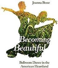 Becoming Beautiful: Ballroom Dance in the American Heartland